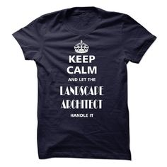 (Tshirt Sale) keep calm and let the LANDSCAPE ARCHITECT handle it [Tshirt Sunfrog] Hoodies, Tee Shirts