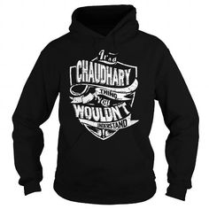 I Love CHAUDHARY Thing You Wouldnt Understand T shirts