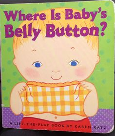 Where is Baby's Belly Button? By Karen Katz. A nice book for babies.