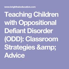 Teaching Children with Oppositional Defiant Disorder (ODD): Classroom Strategies & Advice