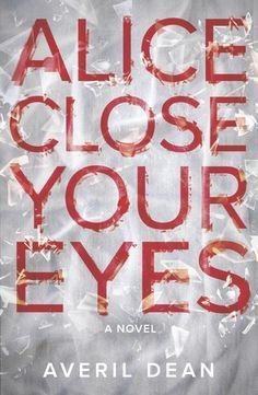 Alice Close Your Eyes by Averil Dean | Publisher: Harlequin MIRA | Publication Date: December 31, 2013 | www.averildean.com | Romantic Suspense / Psychological #Thriller