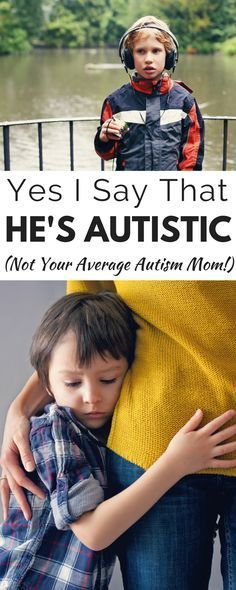 Yes I Say that He's Autistic, and other thoughts from not your average autism mom!