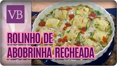 Rolinho de Abobrinha Recheada + Molho de Couve Flor - Você Bonita (23/10...