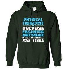PHYSICAL THERAPIST because freaking awesome is not an official job title T Shirts, Hoodies. Check price ==► https://www.sunfrog.com/Funny/PHYSICAL-THERAPIST-because-freaking-awesome-is-not-an-official-job-title-2778-Forest-11836712-Hoodie.html?41382