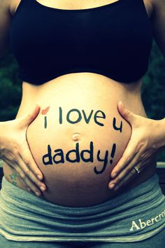 """I love you daddy"" on my sister pregnant belly/ my future niece or nephew. Father's Day Shoot for my sister!! http://thefastestfamilyalive.blogspot.com/2012/06/happy-early-fathers-day-a2.html"