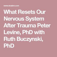 What Resets Our Nervous System After Trauma Peter Levine, PhD with Ruth Buczynski, PhD