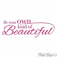 Be your own kind of beautiful vinyl quote is a perfect wall quote for any room in your home.