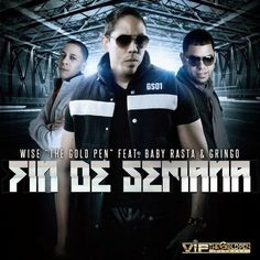 "NEW - MP3'S - VIDEOS: Fin De Semana - Baby Rasta Y Gringo Ft Wise ""The G..."