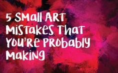 By Nicole Tinkham You are an amazing artist! Whether you're an experienced artist who's been creating for awhile or a total beginner, there's always room for improvement. In fact, these five mistak…