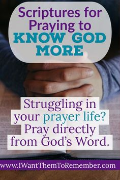 Do you want to know God more, but struggle with your prayer life? Me, too! I am too often either rushed or distracted. Try praying directly from the Scriptures through these passages to know God more. #knowgodmore #iwantthemtoremember #prayerlife #prayingthescriptures