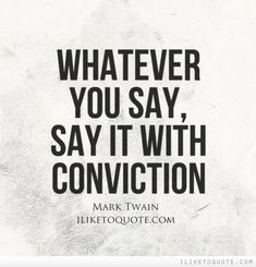 Whatever you say, say it with conviction. Confidence Quotes, Self Confidence, Advice Quotes, Best Quotes, New Me, Affirmations, Literature, Lyrics, Inspirational Quotes