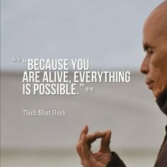 Because you are alive, everything is possible. -Thich Nhat Hanh Quote #quote #inspiration #quoteoftheday