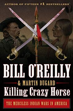 Amazon.com: Killing Crazy Horse: The Merciless Indian Wars in America (Bill O'Reilly's Killing Series) eBook: O'Reilly, Bill, Dugard, Martin: Books
