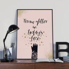 Throw glitter in today's face printable quote Typographic Printable Quotes, Printable Art, Printables, Kids Homework Room, Printing Services, Online Printing, Kids Prints, Art Prints, Living Room Prints