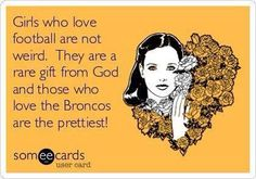 Free and Funny Flirting Ecard: Girls who love football are not weird. They are a rare gift from God and those who love the Broncos are the prettiest! Create and send your own custom Flirting ecard. Nfl Broncos, Boise State Broncos, Denver Broncos Football, Football Love, Football Art, Fantasy Football, Football Season, Broncos Memes, Football Names