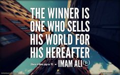 Imam Ali (a.s.) said: The winner is one who sells his world for his Hereafter. - Ghurar al-Hikam, Page no. 79 -