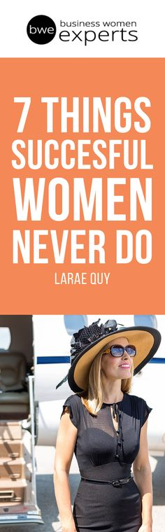 Are you curious as to 7 things successful women NEVER do?? Leadership expert and ex-FBI agent, LaRae Quy, shares great tips.