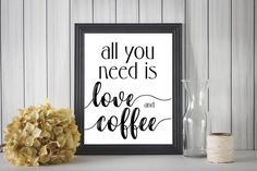 All You Need Is Love And Coffee Printable Wall Art Digital