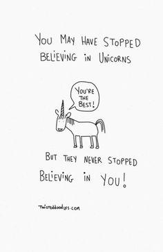 Unicorns believe in you!