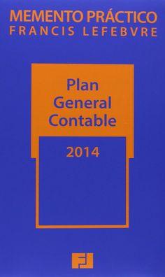 Memento Practico Plan General Contable 2014: Francis Lefebvre Máis información no catálogo: http://kmelot.biblioteca.udc.es/record=b1517688~S13*gag