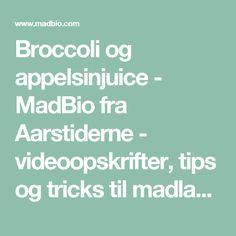 Broccoli og appelsinjuice - MadBio fra Aarstiderne - videoopskrifter, tips og tricks til madlavning