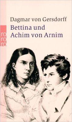 Bettina und Achim von Arnim: Eine fast romantische Ehe: Amazon.de: Dagmar von Gersdorff: Bücher