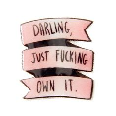 """Darling, Just F*cking Own It"" Inspirational Feminist Quote Enamel Pin... ❤ liked on Polyvore featuring jewelry, brooches, accessories, pink jewelry, enamel jewelry, enamel brooches, pin jewelry and pin brooch"