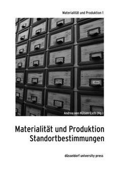 """Universität Düsseldorf: Erster Ringvorlesungsband in der großen Reihe """"Materialität und Produktion"""" erschienen"""