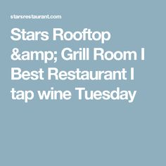Stars Rooftop & Grill Room I Best Restaurant I tap wine Tuesday