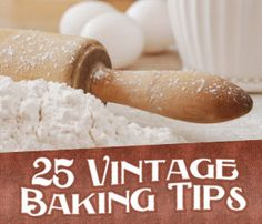 Here are 25 time-tested vintage baking tips!              Butter and sugar can be creamed easil...