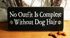 No Outfit Is Complete Without Dog Hair Funny by 2ChicksAndABasket