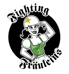 Don't know who the Fighting Frauleins are, but they MUST be good people. Also, where's the bier?
