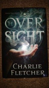 The Oversight by Charlie Fletcher   Published by Orbit, 4th November 2014  436 pages.  ISBN 978-0-356-50289-2  Signed, First Edition, Hardcover with Bookmark  Purchased from Goldsboro Books for £13.50