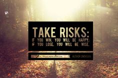 Take risks if you win you will be happy if you lose you will be wise picture quotes Words Quotes, Me Quotes, Motivational Quotes, Inspirational Quotes, Risk Quotes, Brave Quotes, Cousin Quotes, Godly Quotes, Reality Quotes