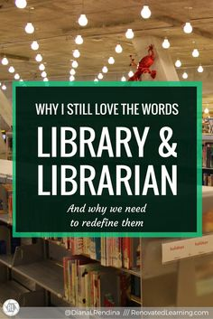 Why I still love the words LIBRARY & LIBRARIAN | Renovated Learning