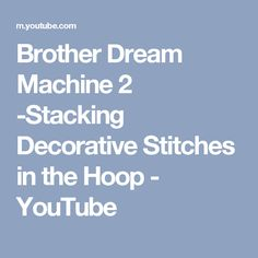 Brother Dream Machine 2 -Stacking Decorative Stitches in the Hoop - YouTube Brother Dream Machine, Machine Embroidery, Stitches, Hoop, Sewing, Youtube, Embroidery, Stitching, Dressmaking