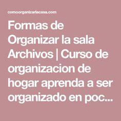 Formas de Organizar la sala Archivos | Curso de organizacion de hogar aprenda a ser organizado en poco tiempo