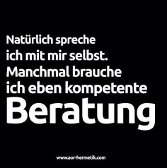 Of course I talk to myself.sometimes I need a competent opinion Words Quotes, Life Quotes, Sayings, Best Quotes, Funny Quotes, Motivational Quotes, German Quotes, Susa, Tabu