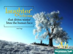 Laughter is the sun that  drives winter from the human face.  See More Photos @ www.prosperingtimes.com