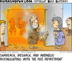 """Shadrach, Meshach, And Abednego moonlighting with the fire department...     - """"Reverend Fun"""";  3/17/04"""