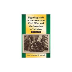 Fighting Irish in the American Civil War and the Invasion of Mexico : Essays (Paperback)