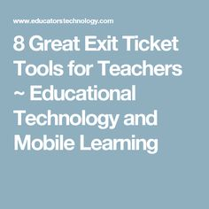 8 Great Exit Ticket Tools for Teachers ~ Educational Technology and Mobile Learning