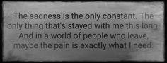 Sadness never leaves me..