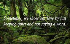 Sometimes, we show our love by just keeping quiet and not saying a word.