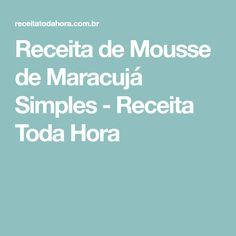 Receita de Mousse de Maracujá Simples - Receita Toda Hora