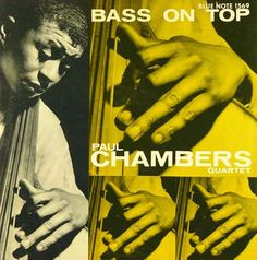 Paul Chambers: Bass on Top Label: Blue Note 1569, 1 9 5 7 Design: Harold Feinstein Photo: Francis Wolff