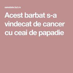 Acest barbat s-a vindecat de cancer cu ceai de papadie Health Fitness, Medicine, Health, Fitness, Health And Fitness