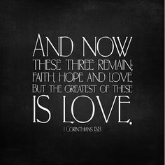 The greatest of these is L♡VE ~  1 Corinthians 13:13