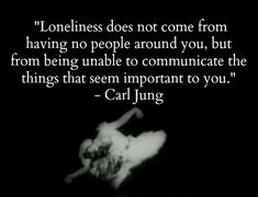 TOP LONELY quotes and sayings by famous authors like Carl Jung : Loneliness does not come from having no people around you, but from being unable to communicate the things that seen important to you. Great Quotes, Quotes To Live By, Me Quotes, Inspirational Quotes, Lonely Quotes, Truth Quotes, Motivational, The Words, Affirmations