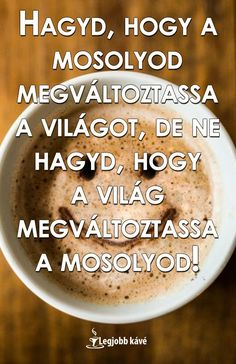 Kávé mosoly idézettel. #kávé #idézet #mosoly Motivational Quotes, Inspirational Quotes, Good Morning Coffee, Words Of Comfort, Wallpaper Quotes, Quotations, Texts, Reflection, Life Quotes